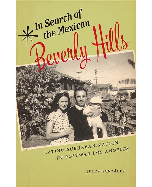 In Search of the Mexican Beverly Hills : Latino Suburbanization in Postwar Los Angeles (Paperback) - image 1 of 1