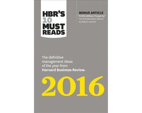 HBR's 10 Must Reads 2016 : The Definitive Management Ideas of the Year from Harvard Business Review - image 1 of 1