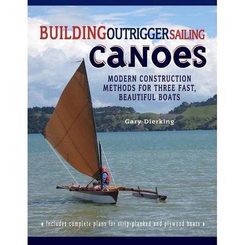 Building Outrigger Sailing Canoes - by  Gary Dierking (Paperback) - image 1 of 1
