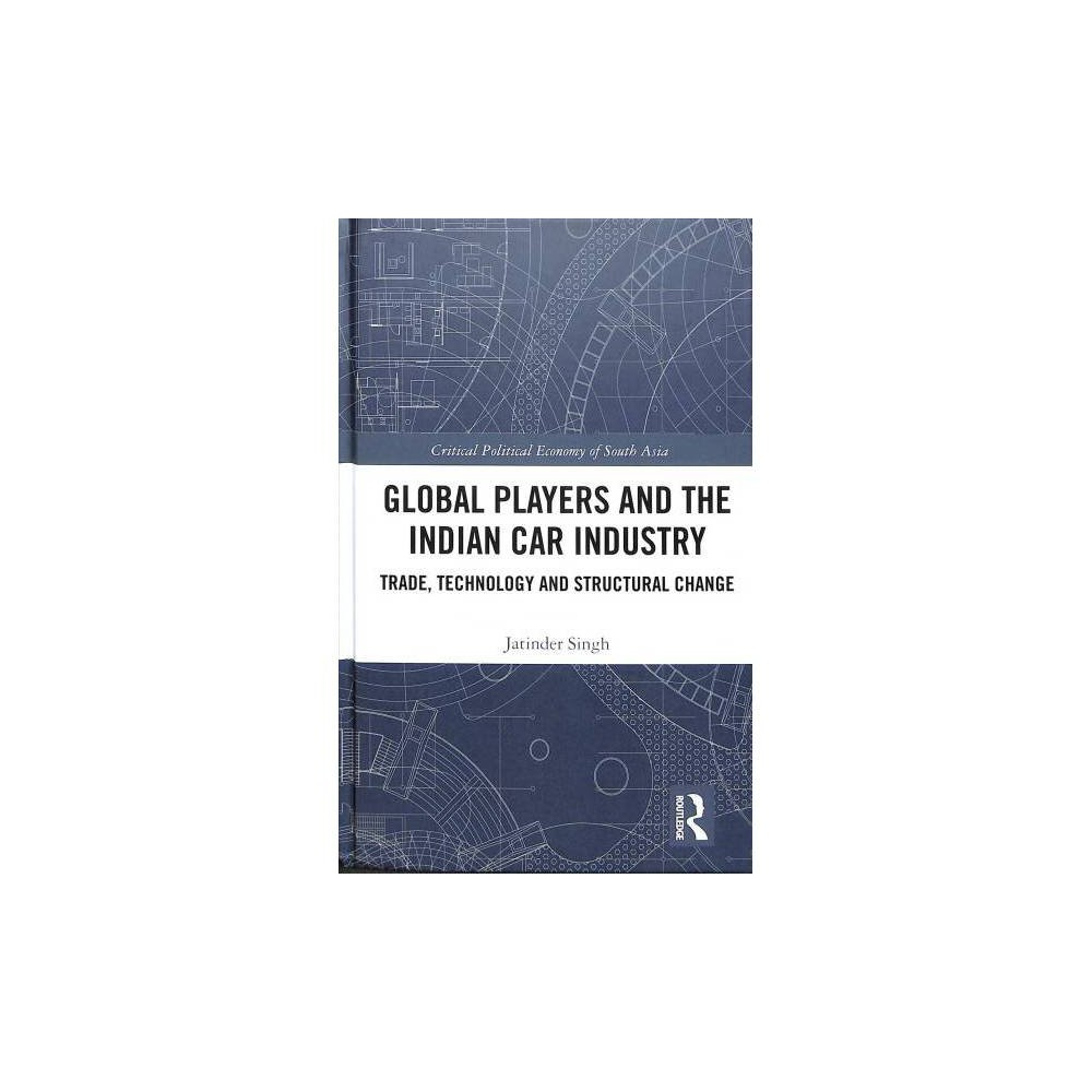 Global Players and the Indian Car Industry : Trade, Technology and Structural Change - (Hardcover)