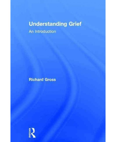 Understanding Grief : An Introduction (Hardcover) (Richard Gross) - image 1 of 1