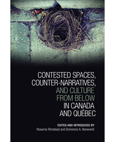 Contested Spaces, Counter-narratives, and Culture from Below in Canada and Quebec -  (Hardcover) - image 1 of 1