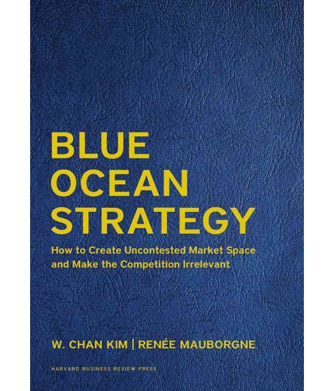 Blue Ocean Strategy : How to Create Uncontested Market Space and Make the Competition Irrelevant - image 1 of 1
