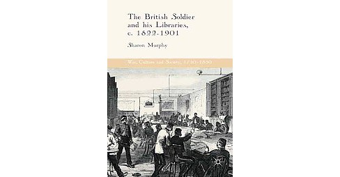 British Soldier and His Libraries C. 1822-1901 (Hardcover) (Sharon Murphy) - image 1 of 1