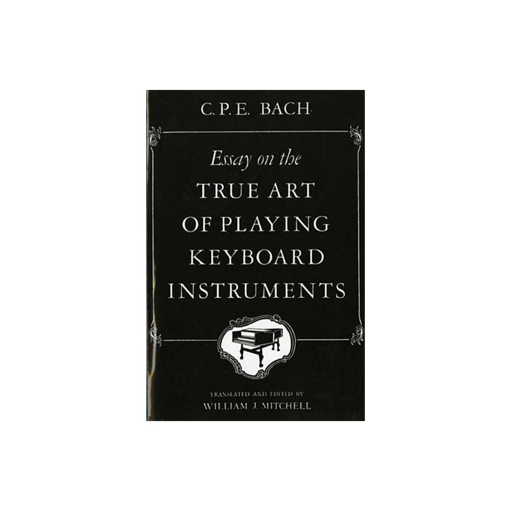 Essay On The True Art Of Playing Keyboard Instruments Annotated By Carl Philipp Emanuel Bach Paperback