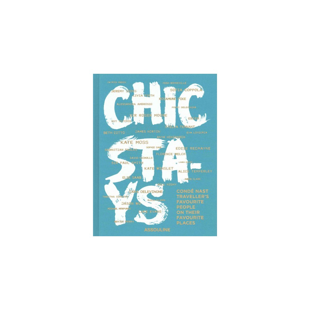 Chic Stays : Conde Nast Traveller's Favorite People on Their Favorite Places (Hardcover)
