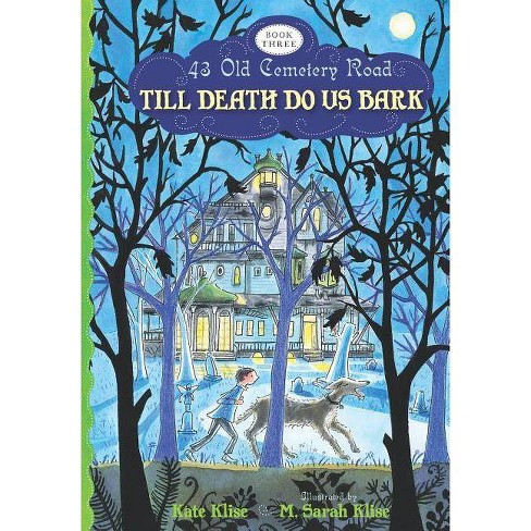 Till Death Do Us Bark - (43 Old Cemetery Road (Quality)) by  Kate Klise (Paperback) - image 1 of 1