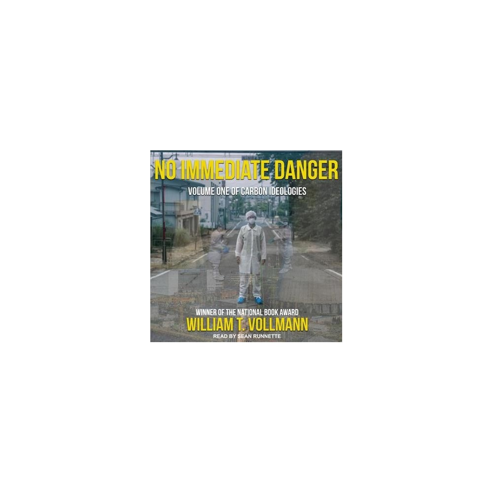 No Immediate Danger - (Carbon Ideologies) by William T. Vollmann (MP3-CD)