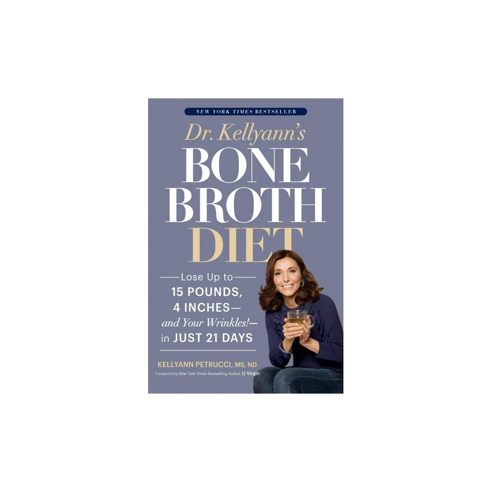 Dr. Kellyann's Bone Broth Diet : Lose Up to 15 Pounds, 4 Inches - and Your Wrinkles! - in Just 21 Days