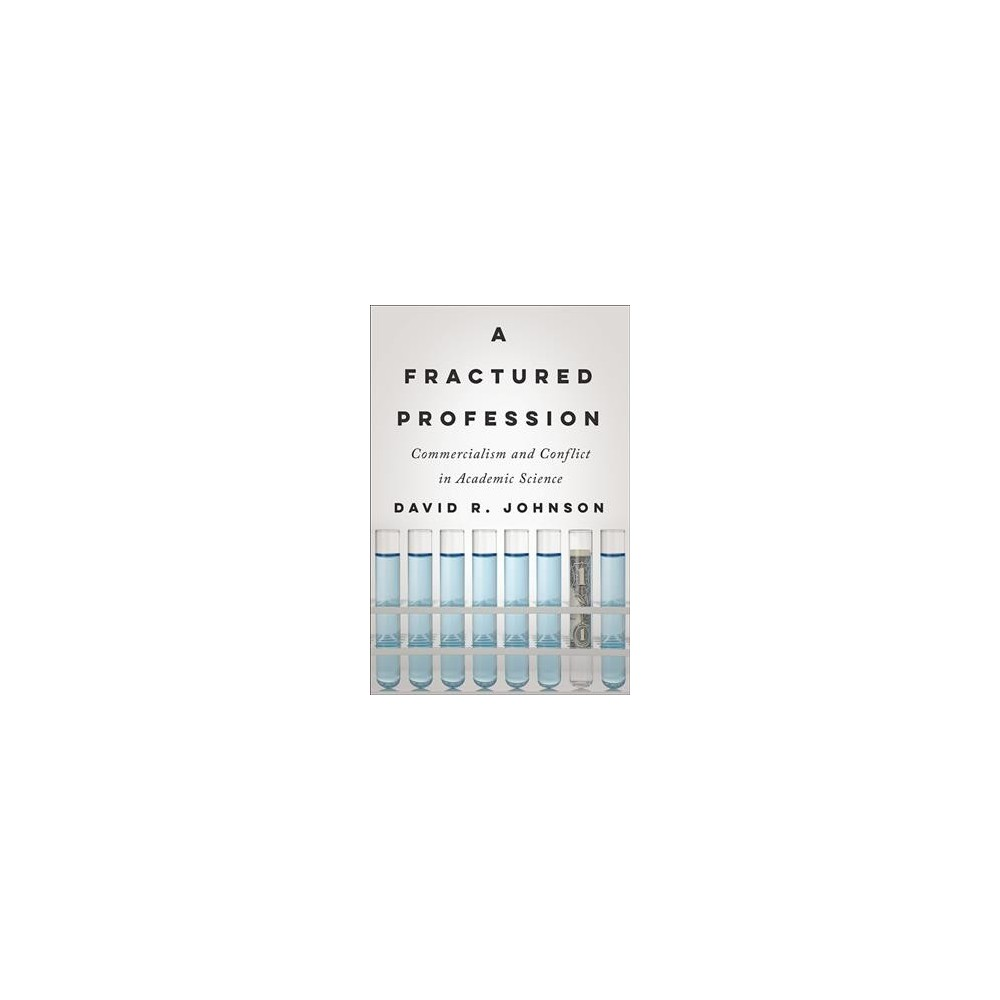 Fractured Profession : Commercialism and Conflict in Academic Science (Hardcover) (David R. Johnson)