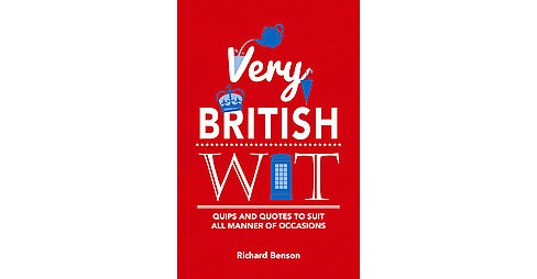 Very British Wit : Quips and Quotes to Suit All Manner of Occasions (Revised) (Hardcover) (Richard - image 1 of 1