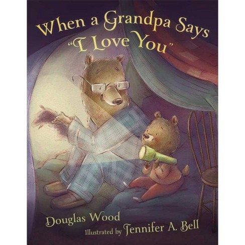 """When a Grandpa Says """"i Love You"""" - by  Douglas Wood (Hardcover) - image 1 of 1"""