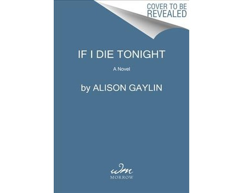 If I Die Tonight -  by Alison Gaylin (Hardcover) - image 1 of 1