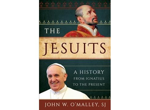 Jesuits : A History from Ignatius to the Present -  Reprint by John W. O'Malley (Paperback) - image 1 of 1