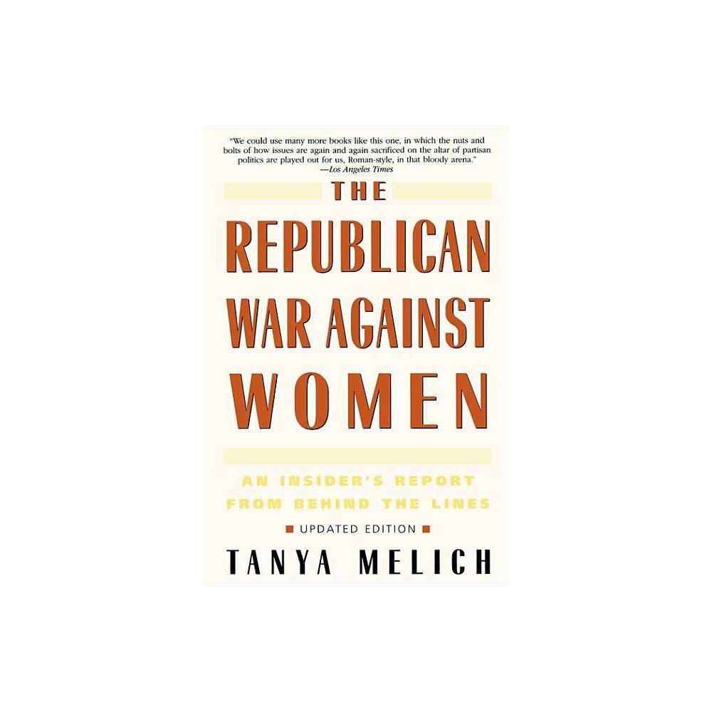The Republican War Against Women By Tanya Melich Paperback