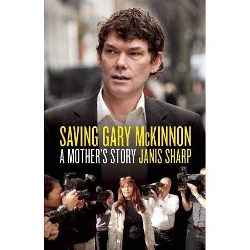 Saving Gary McKinnon - by Janis Sharp (Hardcover)