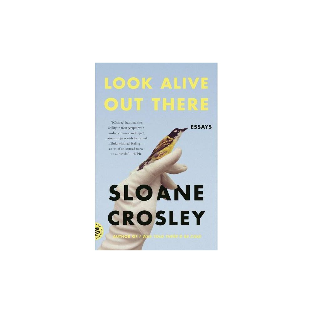 Look Alive Out There : Essays - Reprint by Sloane Crosley (Paperback)
