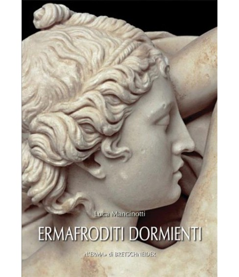 Ermafroditi Dormienti : Tipo Borghese -  by Luca Mancinotti (Paperback) - image 1 of 1