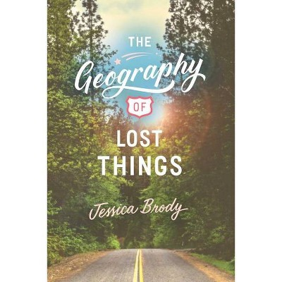 The Geography of Lost Things - by  Jessica Brody (Paperback)