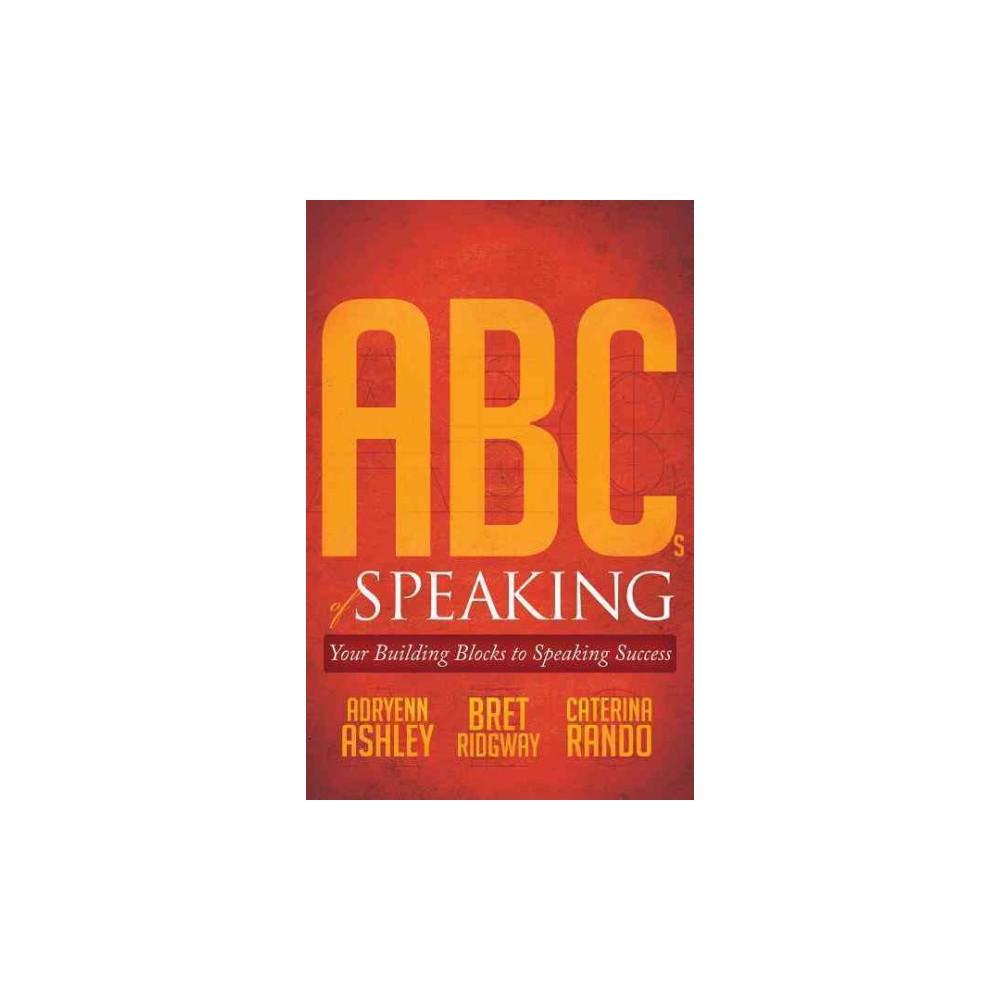 Abcs of Speaking : Your Building Blocks to Speaking Success (Paperback) (Adryenn Ashley)