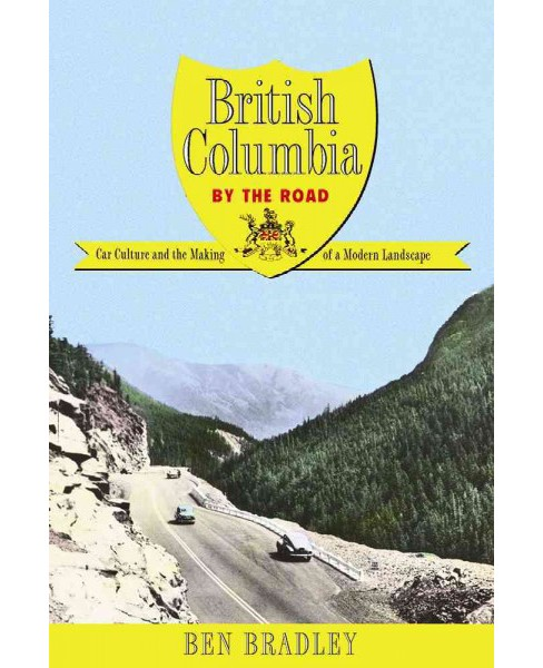 British Columbia by the Road : Car Culture and the Making of a Modern Landscape (Hardcover) (Ben - image 1 of 1