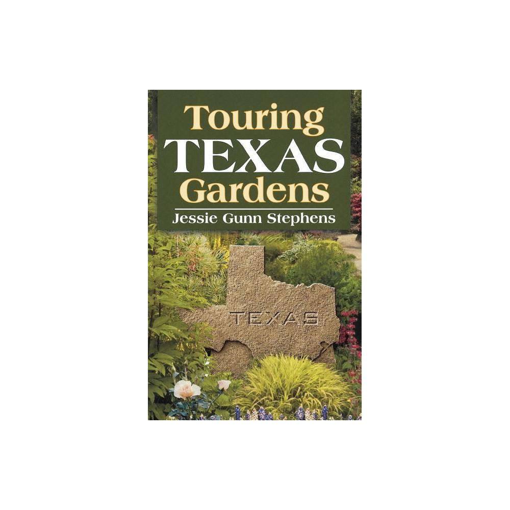 Touring Texas Gardens By Jessie Gunn Stephens Paperback