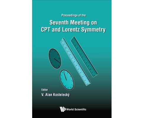 CPT and Lorentz Symmetry : Proceedings of the Seventh Meeting on CPT and Lorentz Symmetry (Hardcover) - image 1 of 1