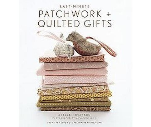 Last-Minute Patchwork + Quilted Gifts (Hardcover) - image 1 of 1