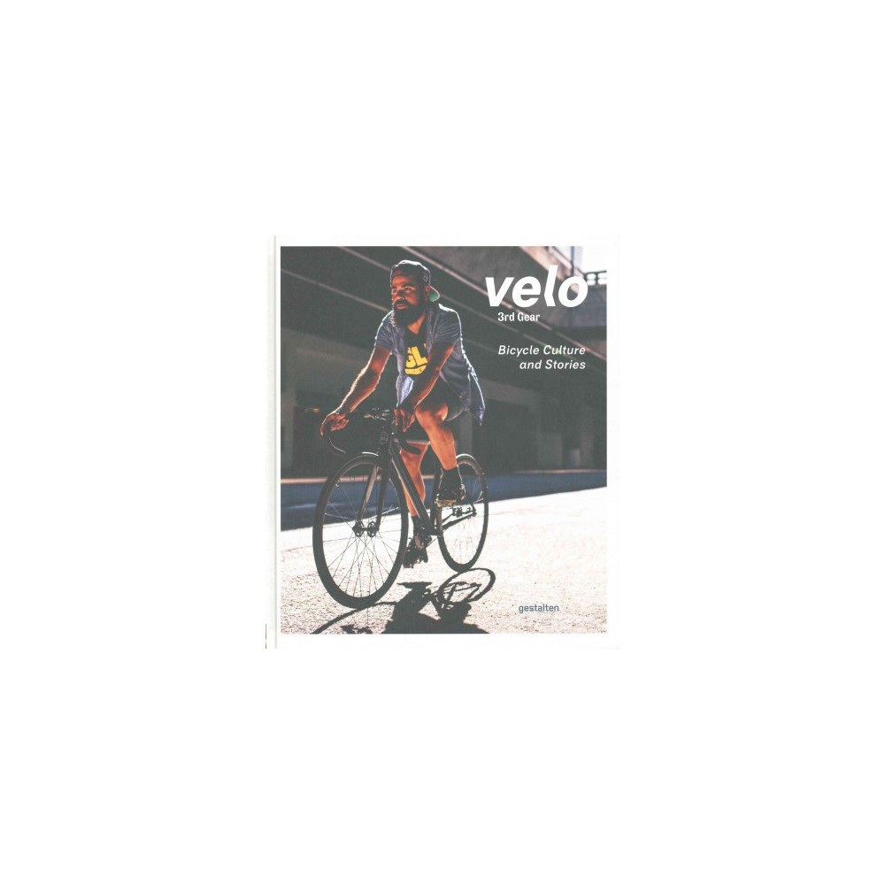 Velo 3rd Gear : Bicycle Culture and Stories (Hardcover) (Rebecca Silus & Shonquis Moreno)