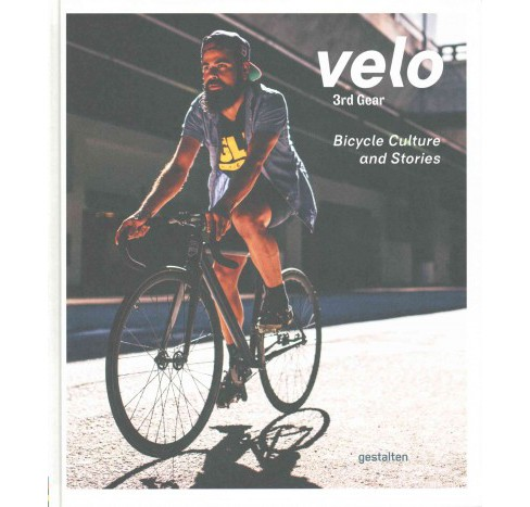 Velo 3rd Gear : Bicycle Culture and Stories (Hardcover) (Rebecca Silus & Shonquis Moreno) - image 1 of 1