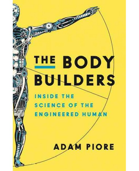 Body Builders : Inside the Science of the Engineered Human (Hardcover) (Adam Piore) - image 1 of 1