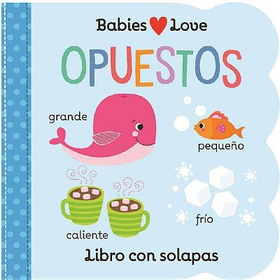 Babies Love Opuestos - by Scarlett Wing (Board Book)