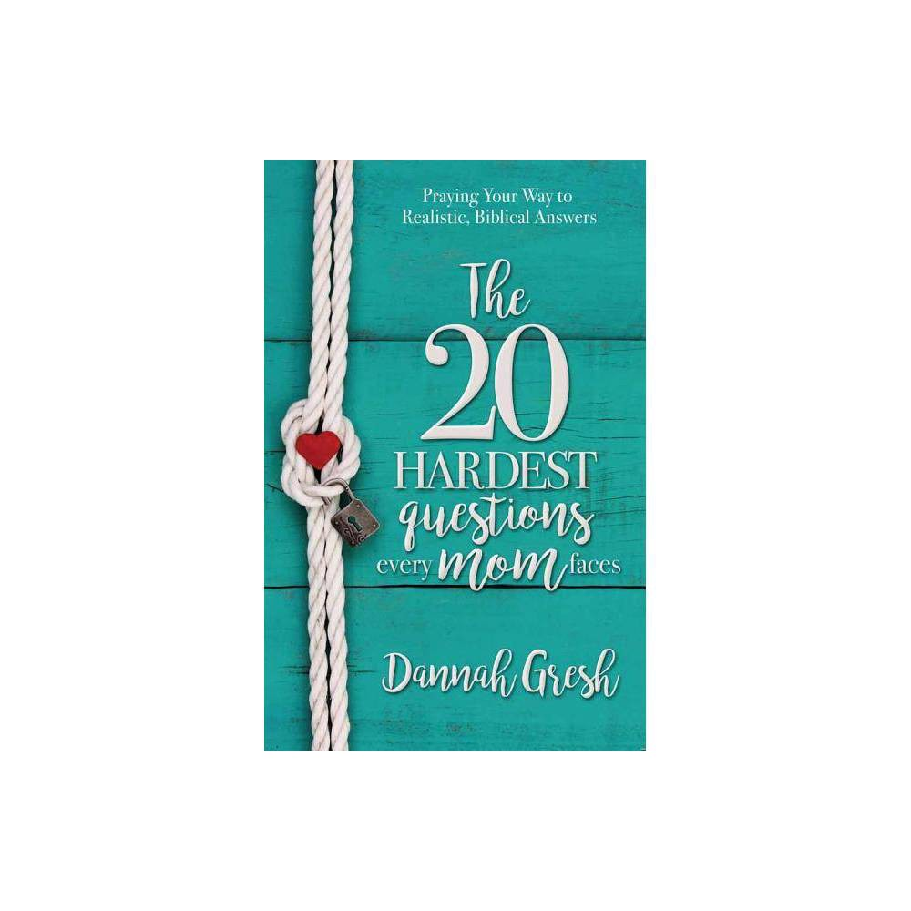 The 20 Hardest Questions Every Mom Faces By Dannah Gresh Paperback