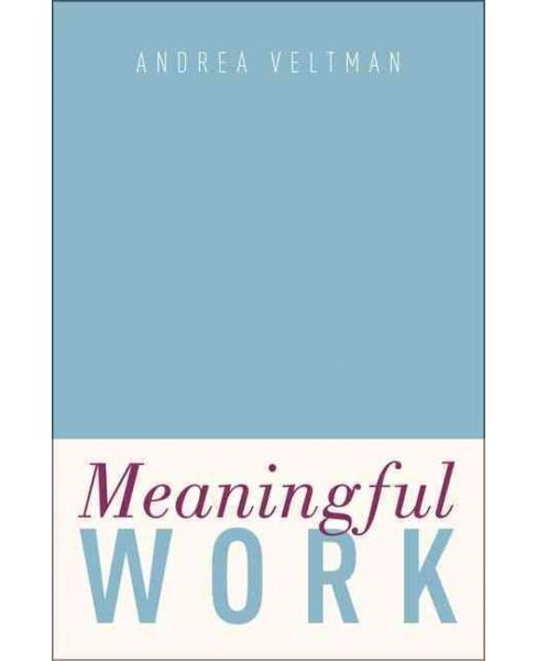 Meaningful Work (Hardcover) (Andrea Veltman) - image 1 of 1
