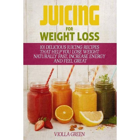 Juicing for Weight Loss - by  Violla Green (Paperback) - image 1 of 1