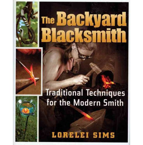 Backyard Blacksmith : Traditional Techniques for the Modern Smith -  by Lorelei Sims (Hardcover) - image 1 of 1