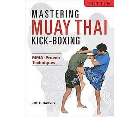 Mastering Muay Thai Kick-Boxing : MMA-Proven Power Techniques (Paperback) (Joe E. Harvey) - image 1 of 1