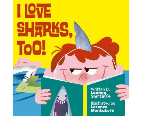 I Love Sharks, Too! -  by Leanne Shirtliffe (Hardcover) - image 1 of 1