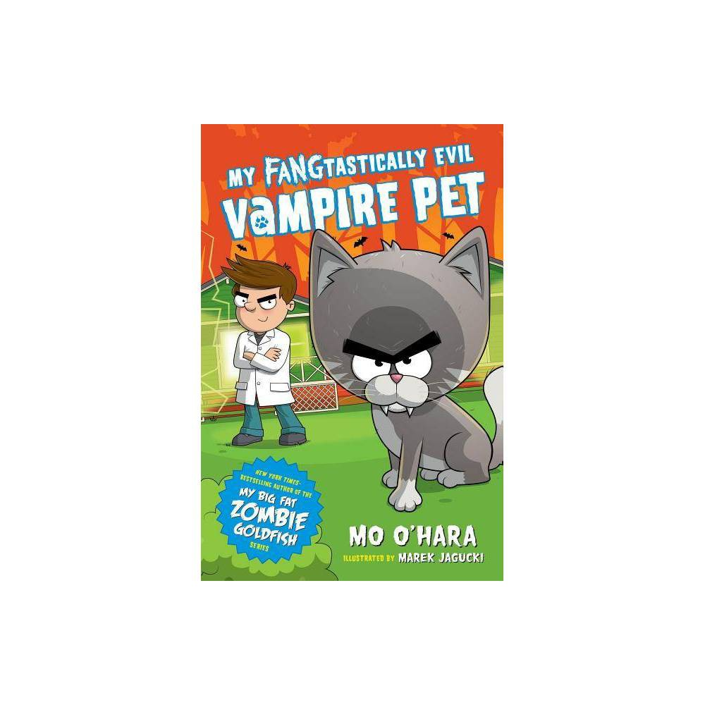 My Fangtastically Evil Vampire Pet Reprint By Mo O Hara Paperback