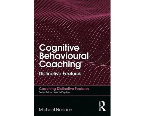 Cognitive Behavioural Coaching : Distinctive Features -  by Michael Neenan (Paperback) - image 1 of 1