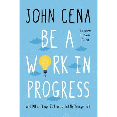 Be a Work in Progress - by John Cena (Hardcover)