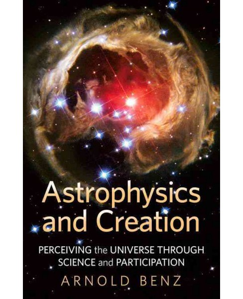 Astrophysics and Creation : Perceiving the Universe Through Science and Participation (Hardcover) - image 1 of 1