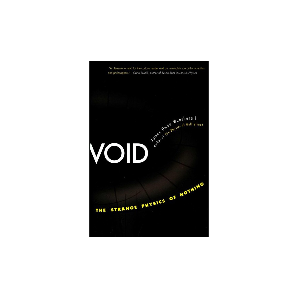 Void : The Strange Physics of Nothing (Reprint) (Paperback) (James Owen Weatherall)
