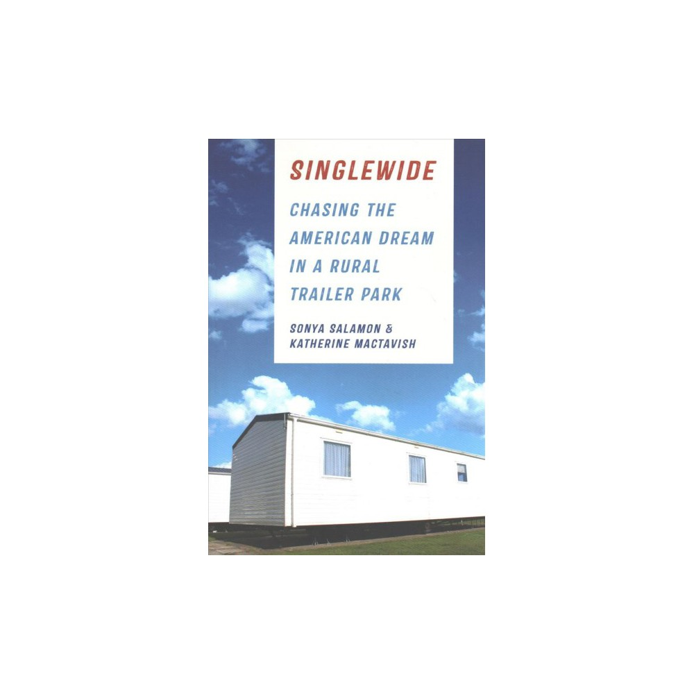 Singlewide : Chasing the American Dream in a Rural Trailer Park - (Paperback)