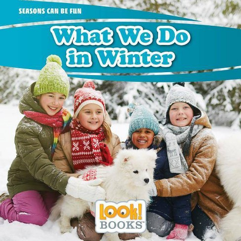 What We Do in Winter - (Seasons Can Be Fun (Look! Books (TM))) by  Joann Early Macken (Hardcover) - image 1 of 1