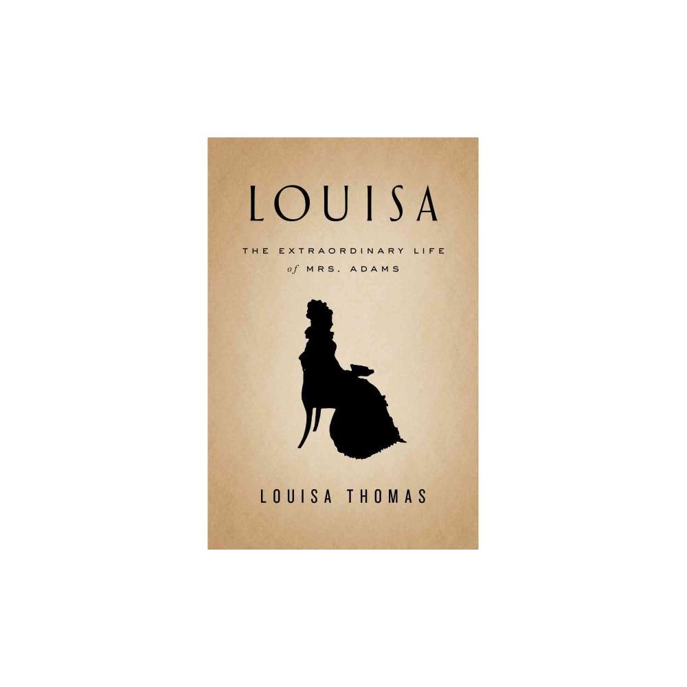 Louisa : The Extraordinary Life of Mrs. Adams (Large Print) (Hardcover) (Louisa Thomas)