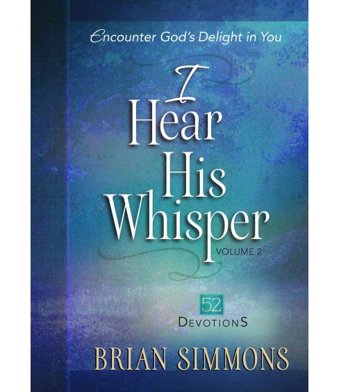 I Hear His Whisper : 52 Devotions (Hardcover) (Brian Simmons) - image 1 of 1