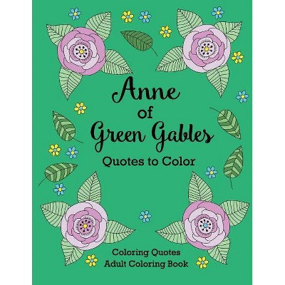 Anne of Green Gables Quotes to Color - (Coloring Quotes Adult Coloring Books) by  Calee M Lee & L M Montgomery (Paperback)