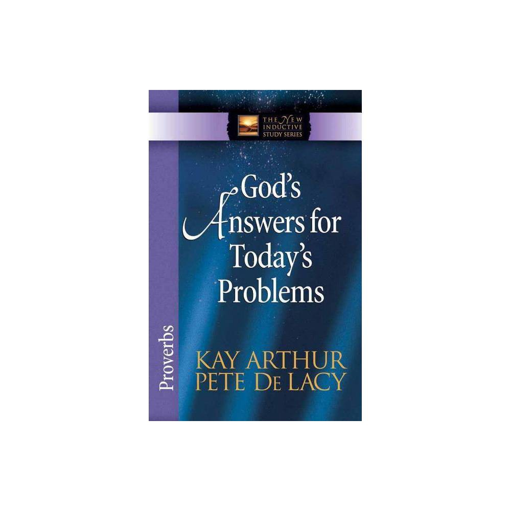 Gods Answers for Todays Problems - (New Inductive Studies) by Kay Arthur & Pete de Lacy (Paperback)