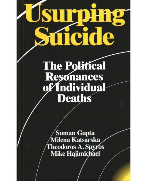 Usurping Suicide : The Political Resonances of Individual Deaths -  (Hardcover) - image 1 of 1